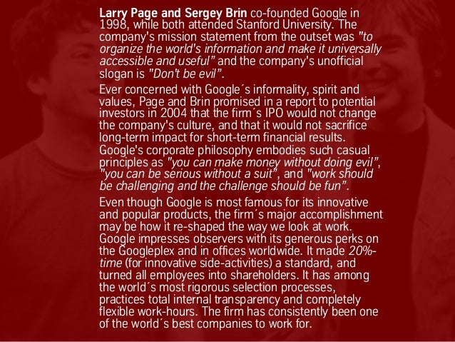 Larry Page and Sergey Brin co-founded Google in 1998, while both attended Stanford University. The company's mission state...