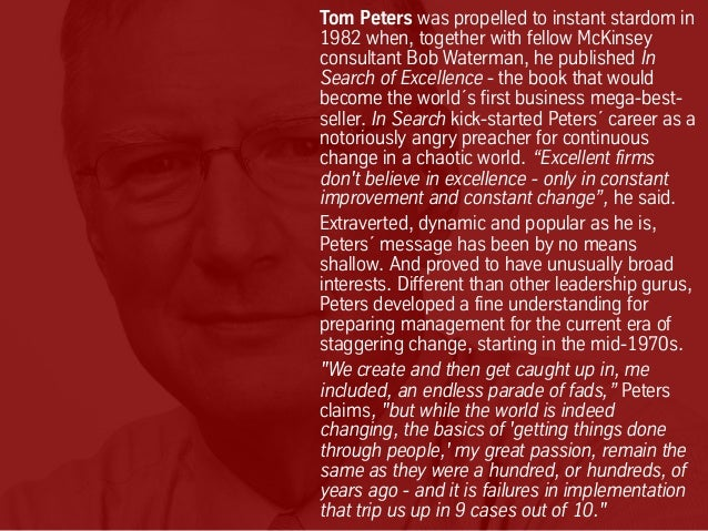 Tom Peters was propelled to instant stardom in 1982 when, together with fellow McKinsey consultant Bob Waterman, he publis...