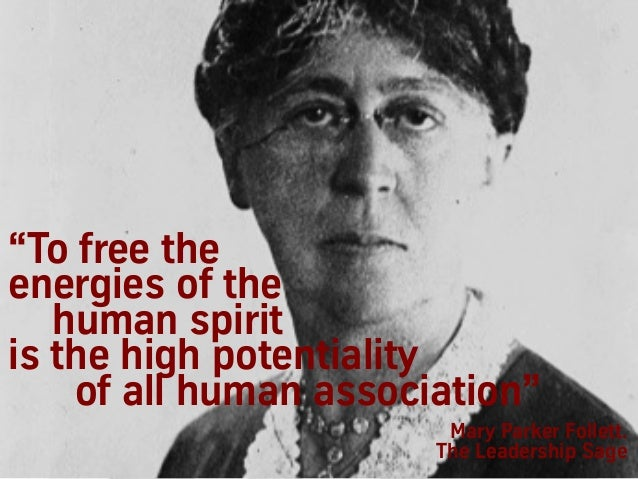 """Mary Parker Follett. The Leadership Sage """"To free the energies of the human spirit is the high potentiality of all human a..."""