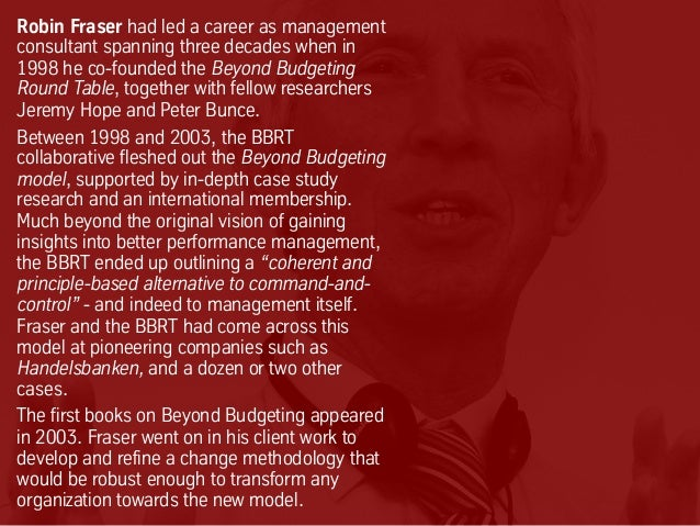 Robin Fraser had led a career as management consultant spanning three decades when in 1998 he co-founded the Beyond Budget...