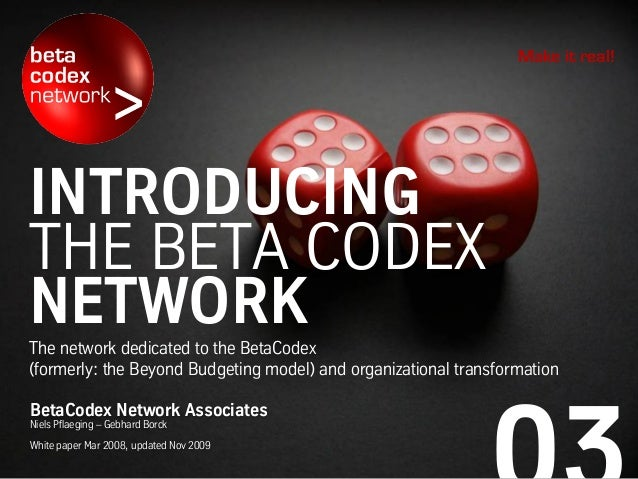 INTRODUCING THE BETA CODEX NETWORKThe network dedicated to the BetaCodex (formerly: the Beyond Budgeting model) and organi...
