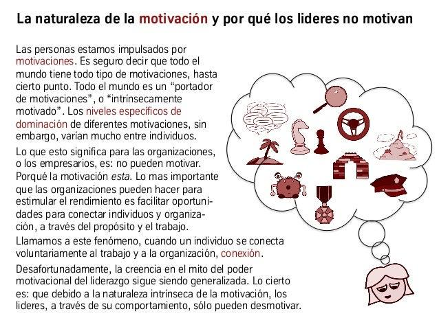 La naturaleza de la motivación y por qué los lideres no motivan Las personas estamos impulsados por motivaciones. Es segur...