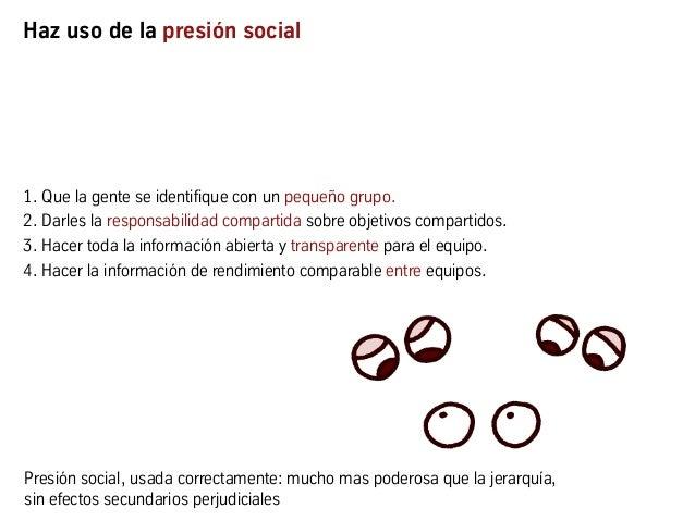 Haz uso de la presión social 1. Que la gente se identifique con un pequeño grupo. 2. Darles la responsabilidad compartida ...