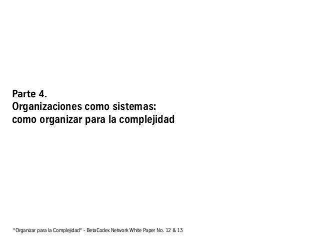 """Parte 4. Organizaciones como sistemas: como organizar para la complejidad """"Organizar para la Complejidad"""" - BetaCodex Netw..."""