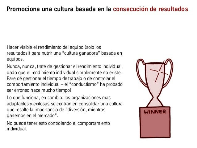 Promociona una cultura basada en la consecución de resultados Hacer visible el rendimiento del equipo (solo los resultados...