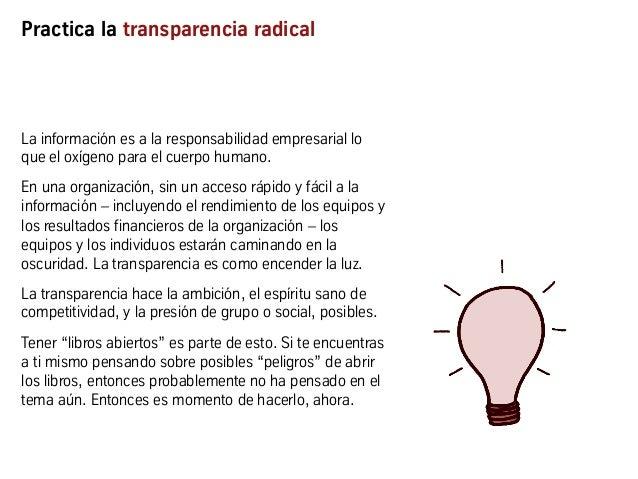 Practica la transparencia radical La información es a la responsabilidad empresarial lo que el oxígeno para el cuerpo huma...