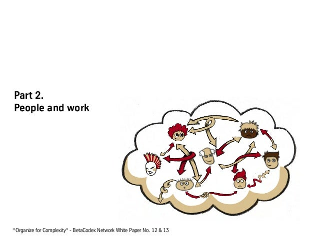 """Part 2. People and work """"Organize for Complexity"""" - BetaCodex Network White Paper No. 12 & 13"""