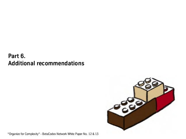 """Part 6. Additional recommendations """"Organize for Complexity"""" - BetaCodex Network White Paper No. 12 & 13"""