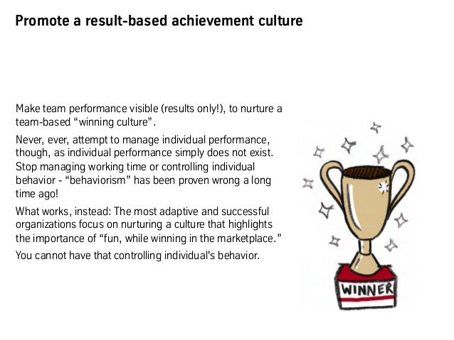 """Promote a result-based achievement culture Make team performance visible (results only!), to nurture a team-based """"winning..."""