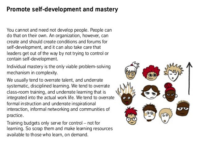 Promote self-development and mastery You cannot and need not develop people. People can do that on their own. An organizat...