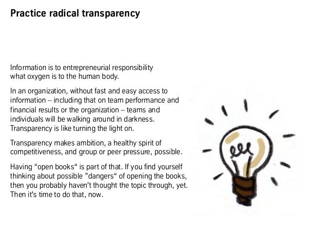 Practice radical transparency Information is to entrepreneurial responsibility what oxygen is to the human body. In an org...