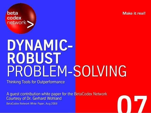 DYNAMIC- ROBUST PROBLEM-SOLVINGThinking Tools for Outperformance A guest contribution white paper for the BetaCodex Networ...