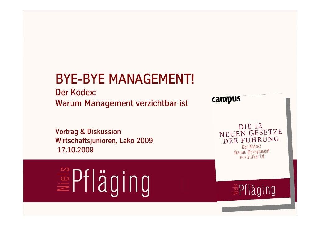 BYE-BYE MANAGEMENT!    Der Kodex:    Warum Management verzichtbar ist      Vortrag & Diskussion    Wirtschaftsjunioren, La...
