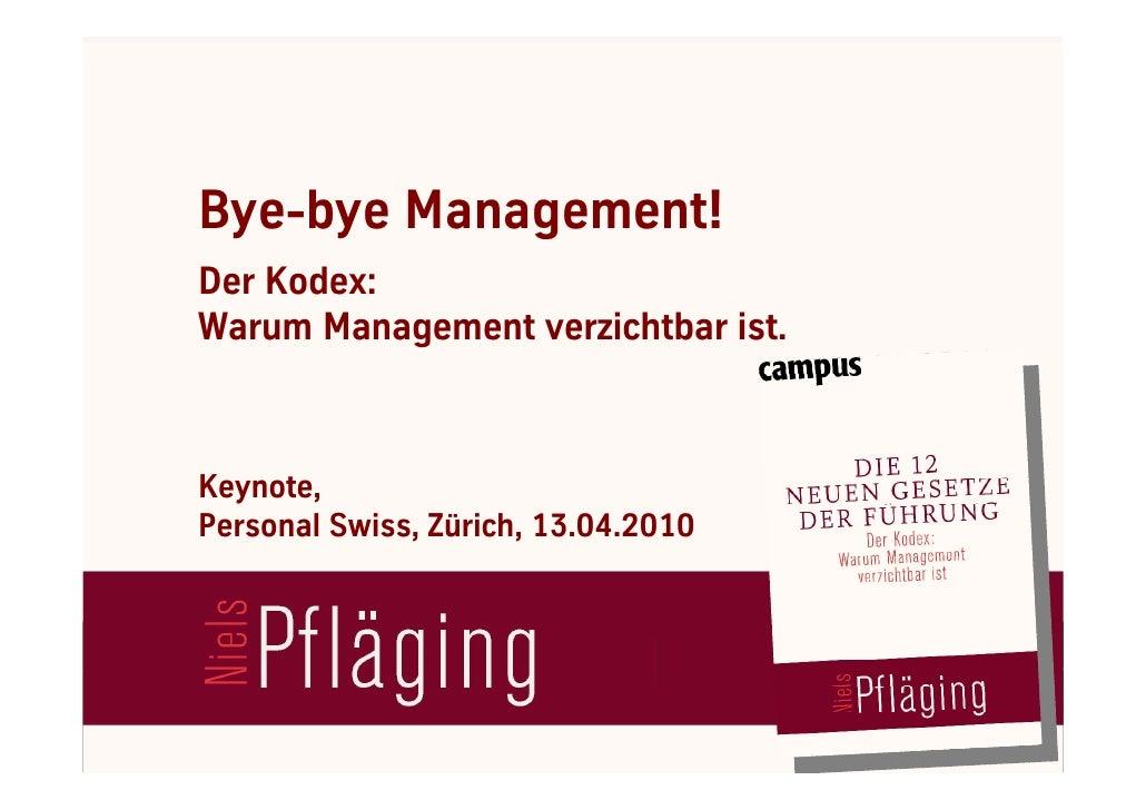 Bye-bye Management!     Der Kodex:     Warum Management verzichtbar ist.        Keynote,     Personal Swiss, Zürich, 13.04...
