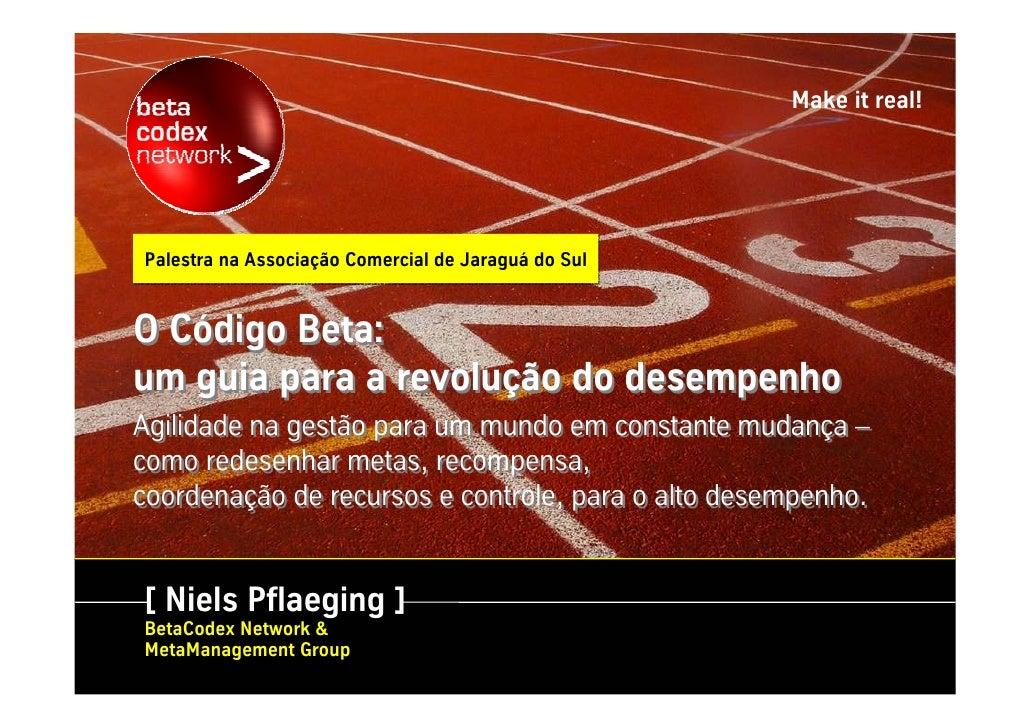Make it real!     Palestra na Associação Comercial de Jaraguá do Sul   O Código Beta: um guia para a revolução do desempen...