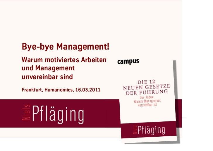 Bye-bye Management!     Warum motiviertes Arbeiten     und Management     unvereinbar sind     Frankfurt, Humanomics, 16.0...