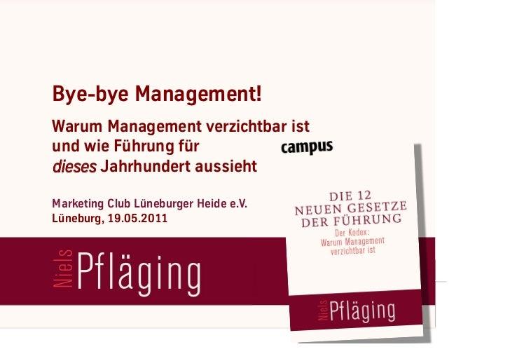 Bye-bye Management!     Warum Management verzichtbar ist     und wie Führung für     dieses Jahrhundert aussieht     Marke...