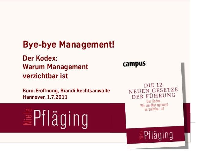 Bye-bye Management!     Der Kodex:     Warum Management     verzichtbar ist     Büro-Eröffnung, Brandi Rechtsanwälte     H...