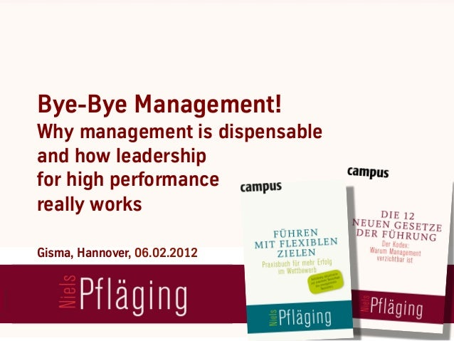 Bye-Bye Management!Why management is dispensableand how leadershipfor high performancereally worksGisma, Hannover, 06.02.2...