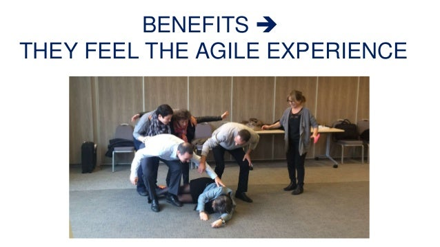 BENEFITS  THEY FEEL THE AGILE EXPERIENCE