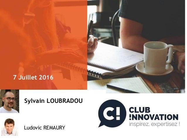 7 Juillet 2016 Sylvain LOUBRADOU Ludovic REMAURY