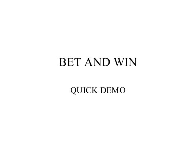 BET AND WIN QUICK DEMO