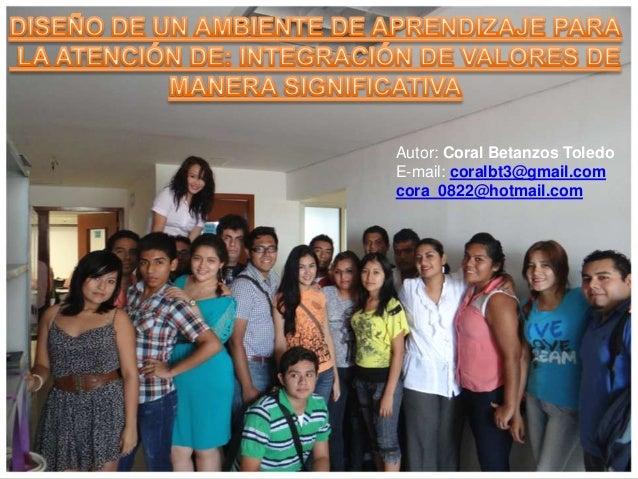 Autor: Coral Betanzos Toledo E-mail: coralbt3@gmail.com cora_0822@hotmail.com