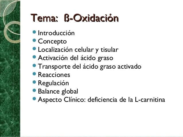 Tema: ß-OxidaciónIntroducciónConceptoLocalización celular y tisularActivación del ácido grasoTransporte del ácido gra...