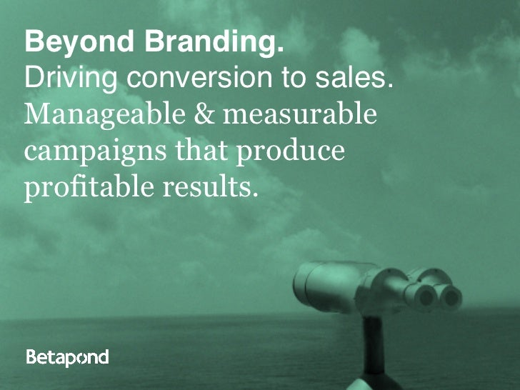 Driving Conversion to Sales.!Beyond Branding.!           Manageable & Measurable           campaigns that Produce         ...