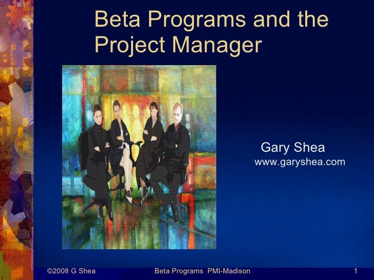 Beta Programs and the            Project Manager                                                 Gary Shea                ...