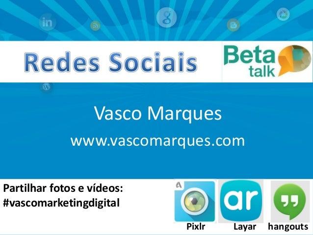 Vasco Marques www.vascomarques.com Partilhar fotos e vídeos: #vascomarketingdigital Vasco Marques | www.vascomarques.com |...