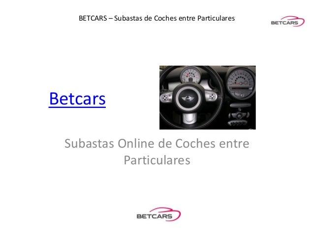 BETCARS – Subastas de Coches entre ParticularesBetcars Subastas Online de Coches entre           Particulares