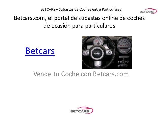 BETCARS – Subastas de Coches entre ParticularesBetcars.com, el portal de subastas online de coches           de ocasión pa...