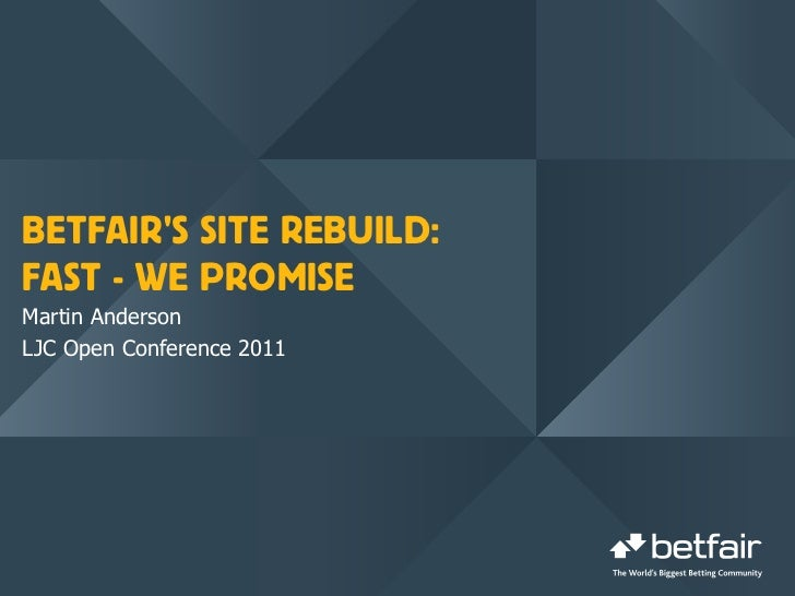 BETFAIRS SITE REBUILD:FAST - WE PROMISEMartin AndersonLJC Open Conference 2011