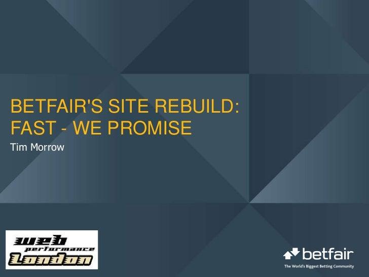 BETFAIRS SITE REBUILD:FAST - WE PROMISETim Morrow