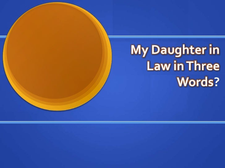 My Daughter in  Law in Three       Words?