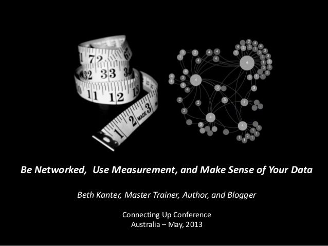 Be Networked, Use Measurement, and Make Sense of Your DataBeth Kanter, Master Trainer, Author, and BloggerConnecting Up Co...