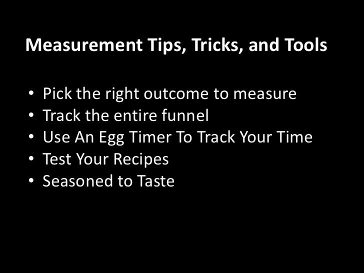 Measurement Tips, Tricks, and Tools<br />Funnel<br /><ul><li>  Pick the right outcome to measure