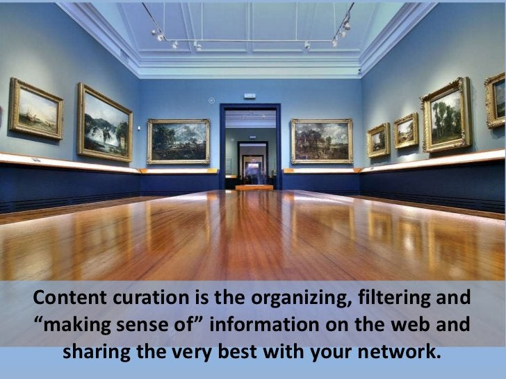 """Content curation is the organizing, filtering and""""making sense of"""" information on the web and  sharing the very best with ..."""