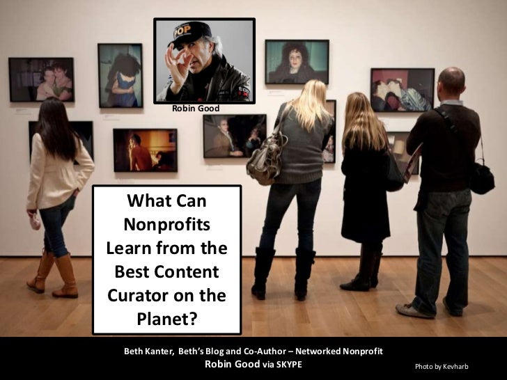 Robin Good  What Can  NonprofitsLearn from the Best ContentCurator on the   Planet?  Beth Kanter, Beth's Blog and Co-Autho...