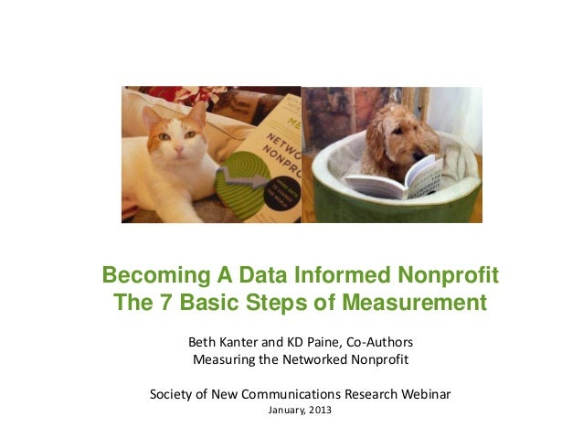 Becoming A Data Informed Nonprofit The 7 Basic Steps of Measurement         Beth Kanter and KD Paine, Co-Authors          ...