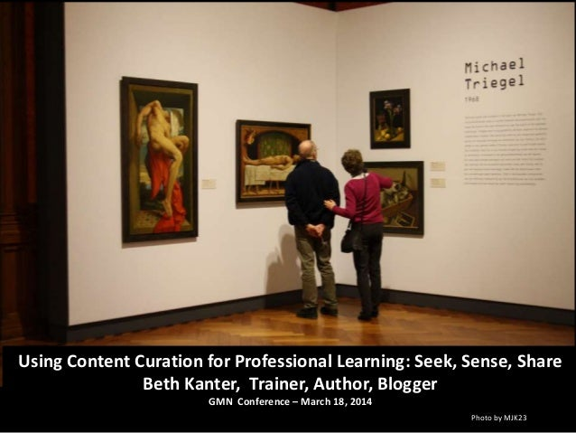 Photo by MJK23 Using Content Curation for Professional Learning: Seek, Sense, Share Beth Kanter, Trainer, Author, Blogger ...