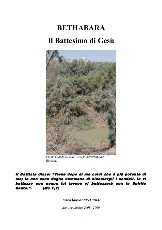 """BETHABARA Il Battesimo di Gesù  Fiume Giordano dove Gesù fu battezzato dal Battista.  Il Battista disse: """"Viene dopo di me..."""