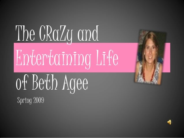 The CRaZy and Entertaining Life of Beth Agee Spring 2009