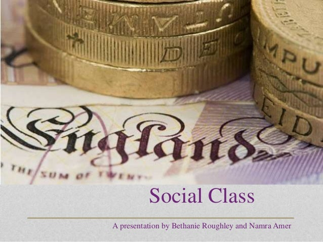 Social Class A presentation by Bethanie Roughley and Namra Amer