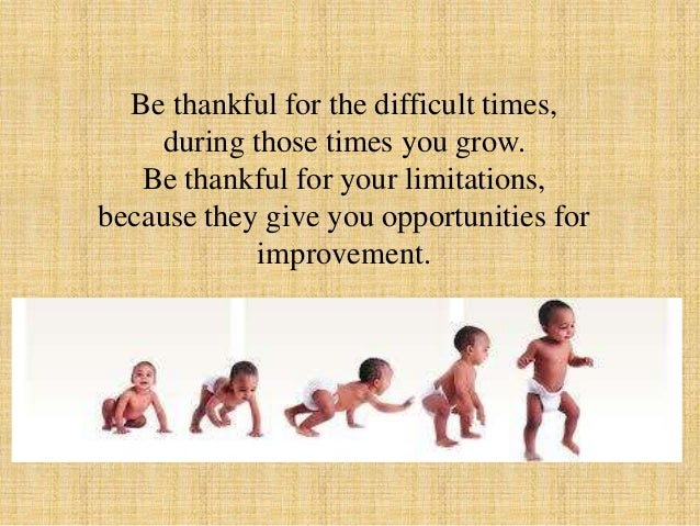 Be thankful for each new challenge, because it will build your strength & character. Be thankful for your mistakes, they w...