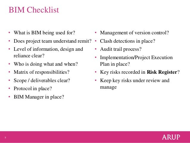 3 BIM Checklist • What is BIM being used for? • Does project team understand remit? • Level of information, design and rel...
