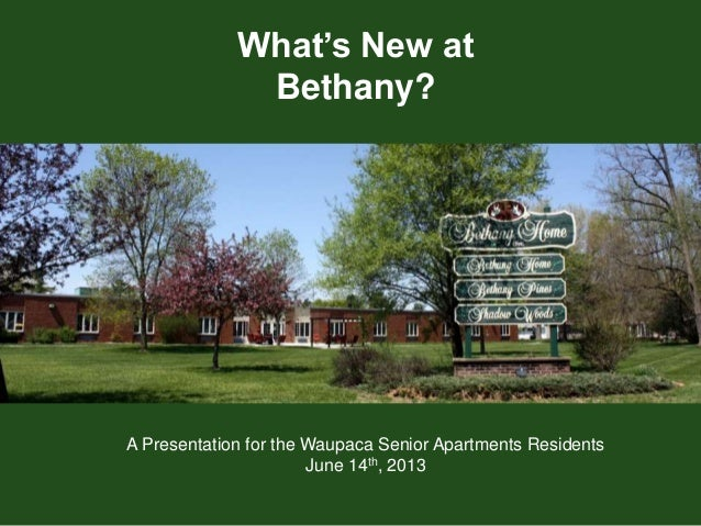 What's New at Bethany? A Presentation for the Waupaca Senior Apartments Residents June 14th, 2013