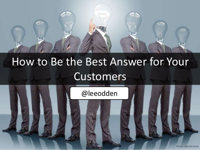 How to Be the Best Answer for Your Customers @leeodden Photo: Shutterstock