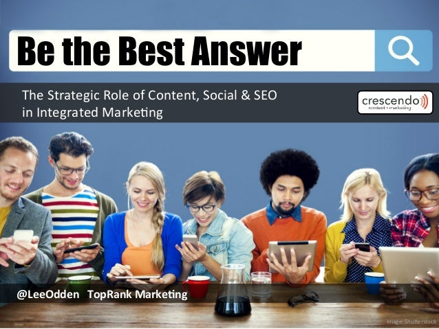 Be the Best Answer - Crescendo Webinar by Lee Odden